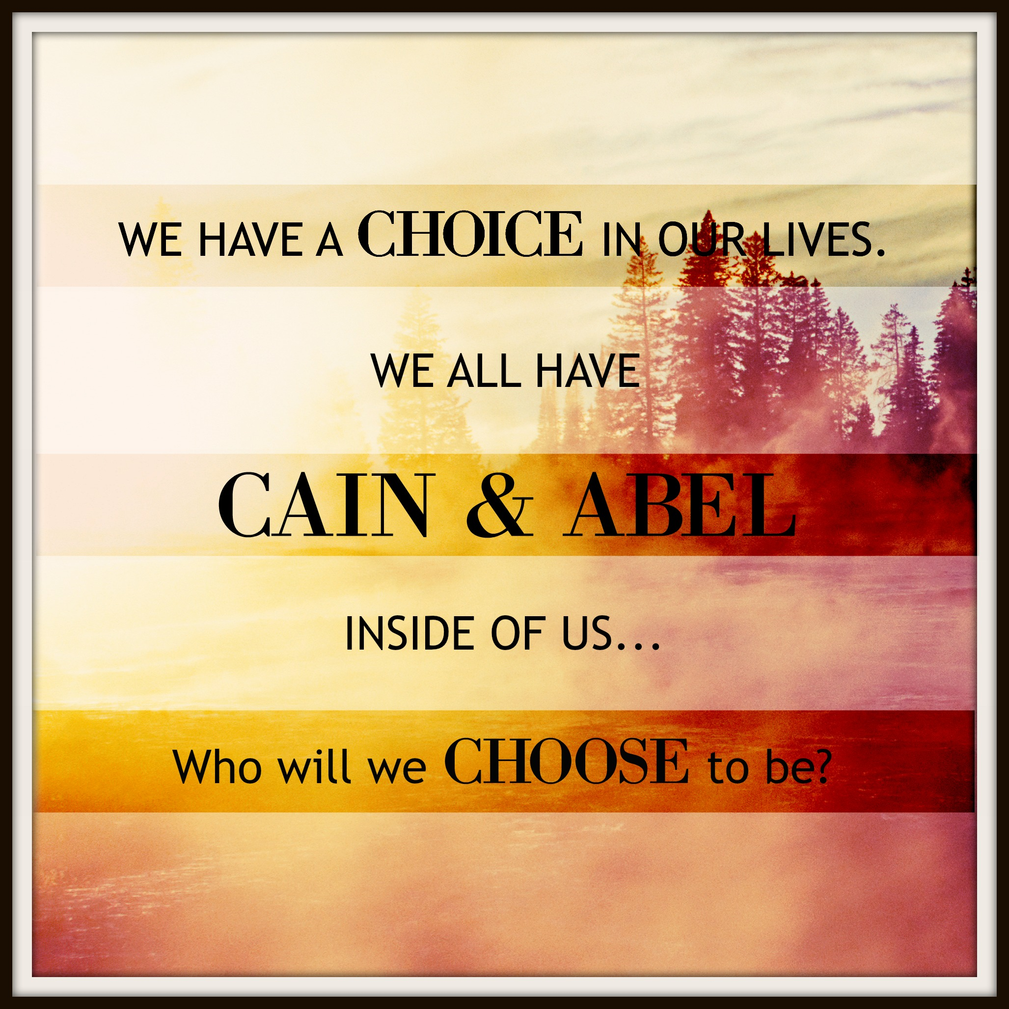 We All Have Cain & Abel Inside of Us. Who Will You Be?