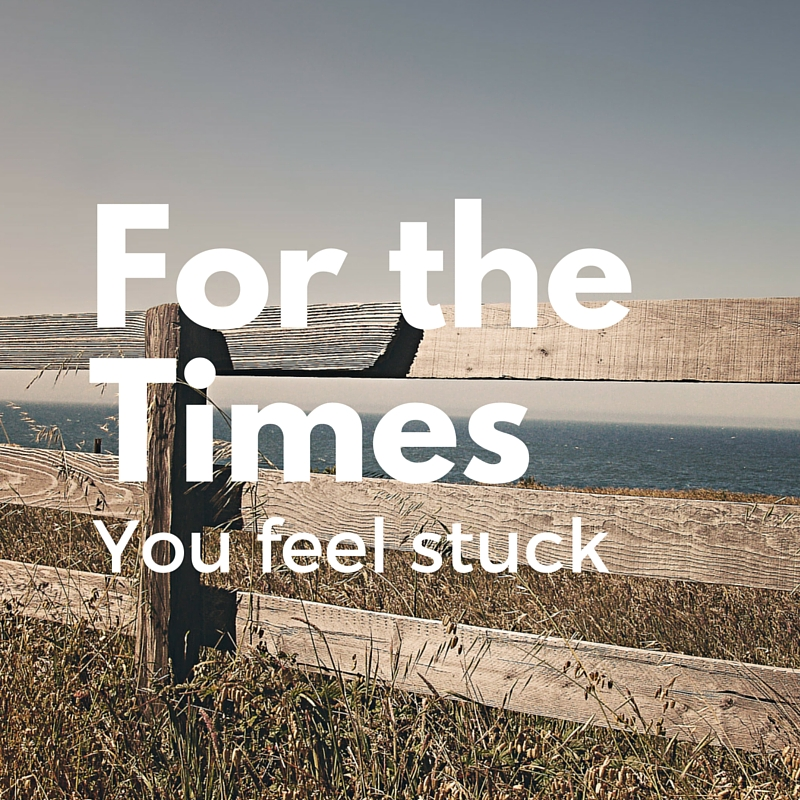 When You Are Feeling Stuck