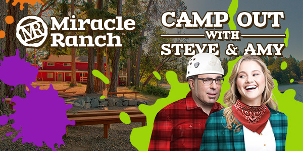 Join Us for a Miracle Ranch Camp Out with Steve & Amy