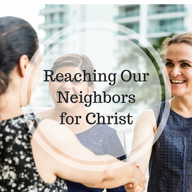 Reaching Our Neighbors For Christ