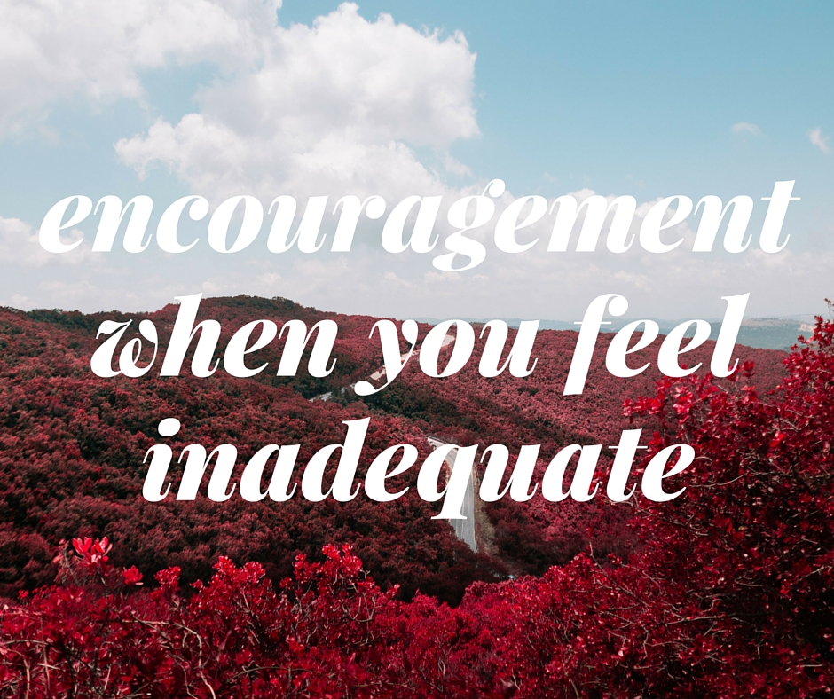 Encouragement When You Feel Inadequate