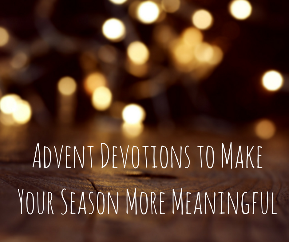 Advent Devotions to Make Your Season More Meaningful