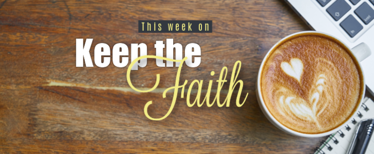 On Keep The Faith 10/7/18