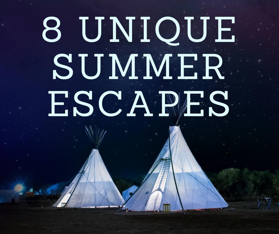 8 Unique Summer Escapes