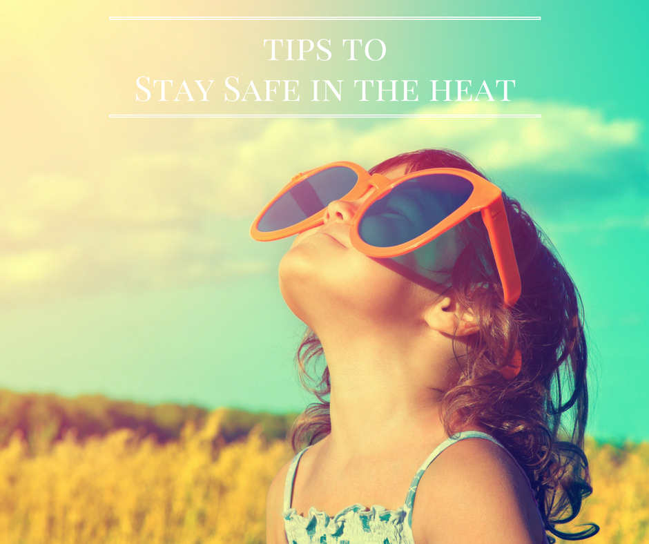 Tips To Stay Safe In The Heat