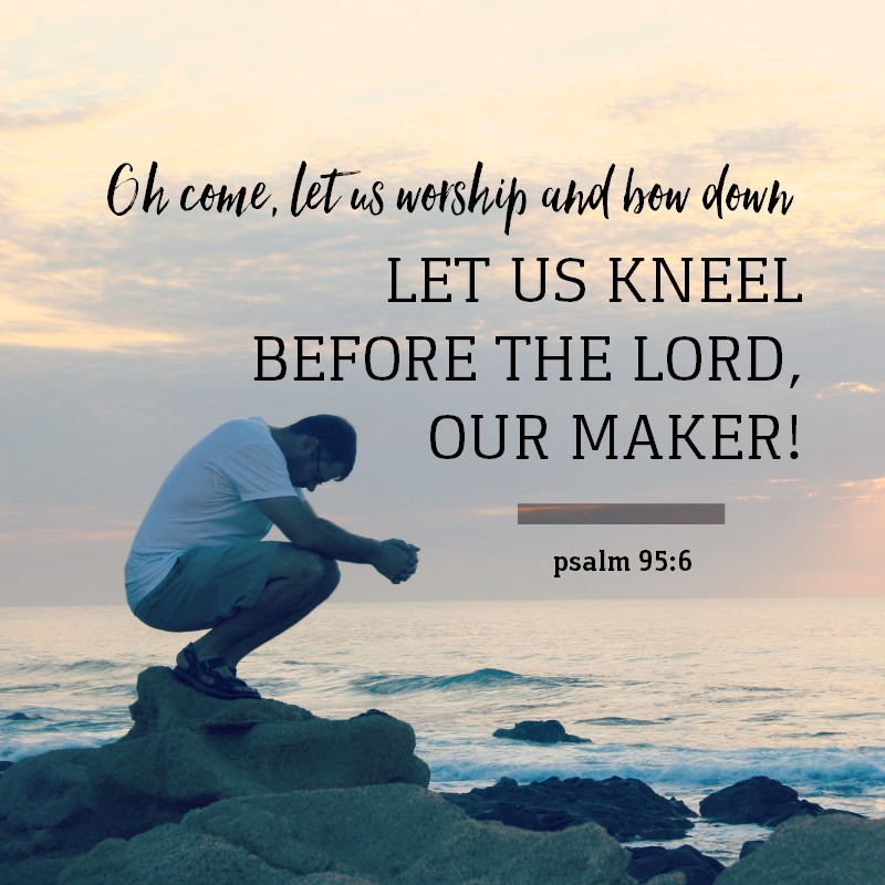 Daily Verse: Psalm 95:6