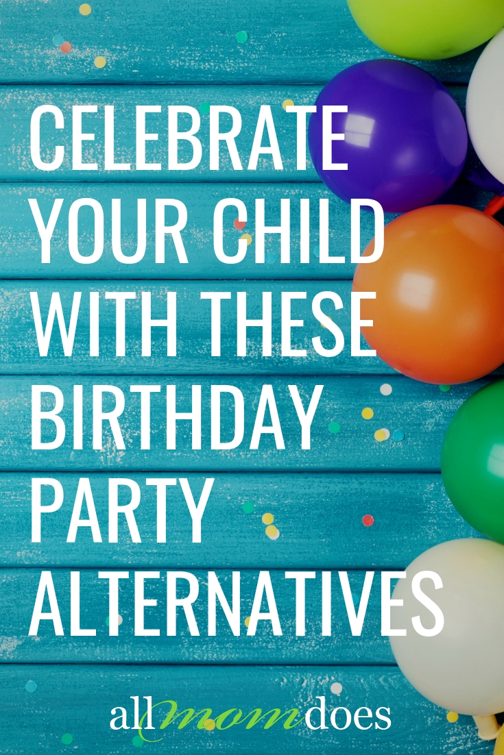 Alternatives To Birthday Parties For Kids