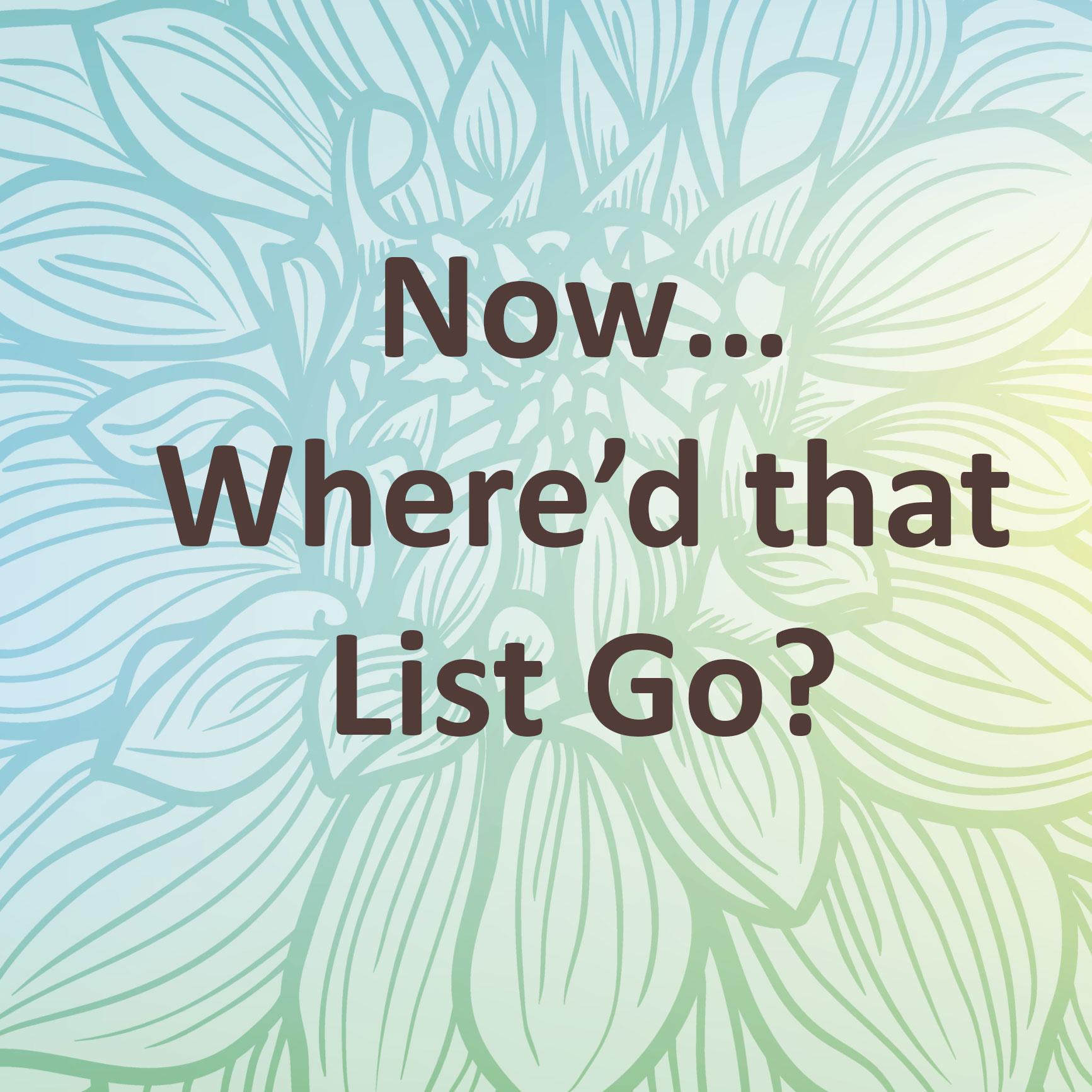 Now…Where'd that List Go?