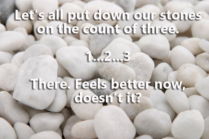 Let's Put Down Our Stones