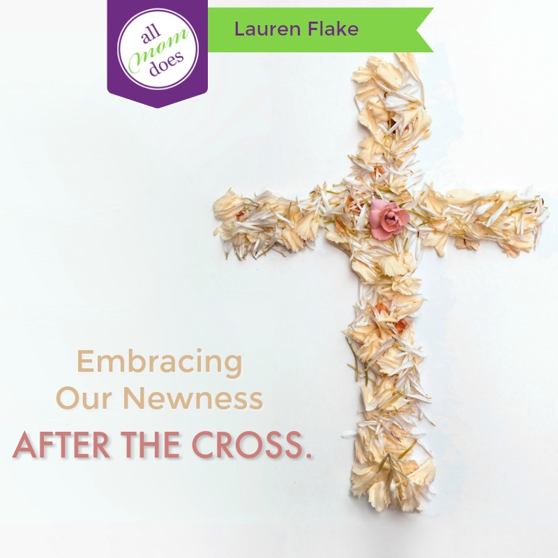 Embracing Our Newness After the Cross