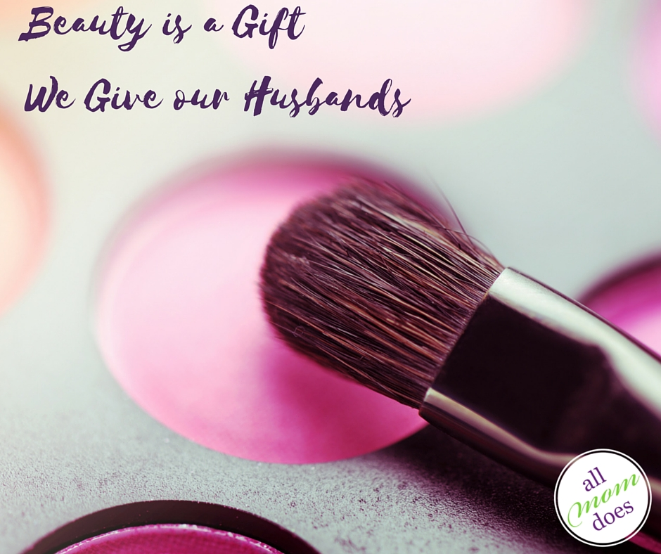 Beauty is a Gift We Give our Husbands