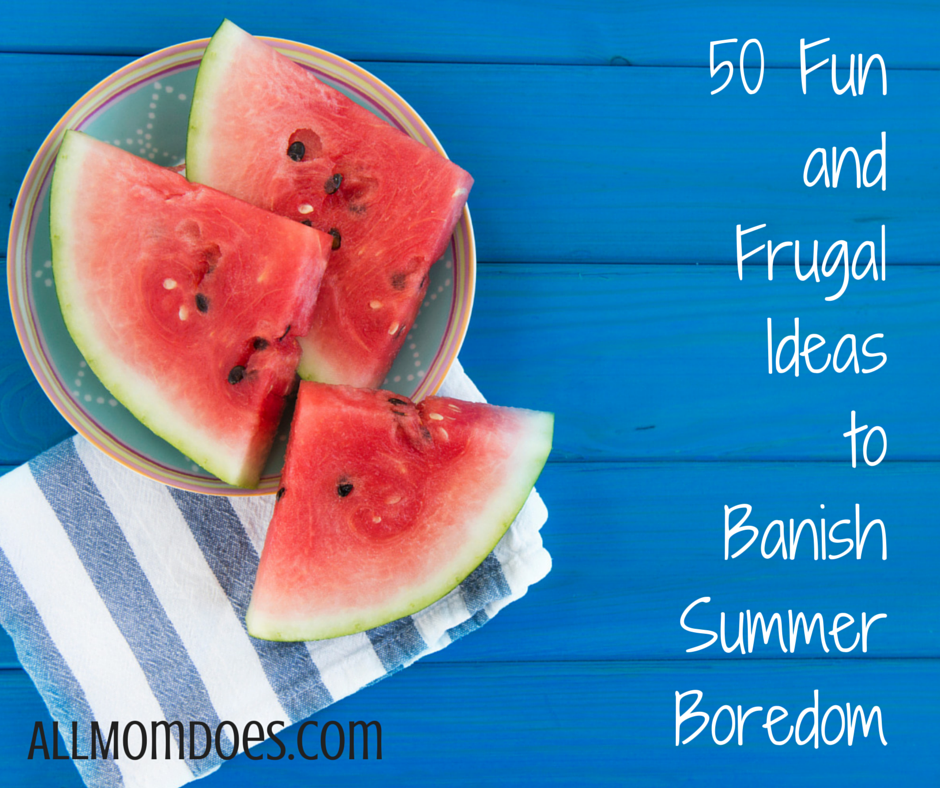 50 Fun and Frugal Ideas to Banish Summer Boredom