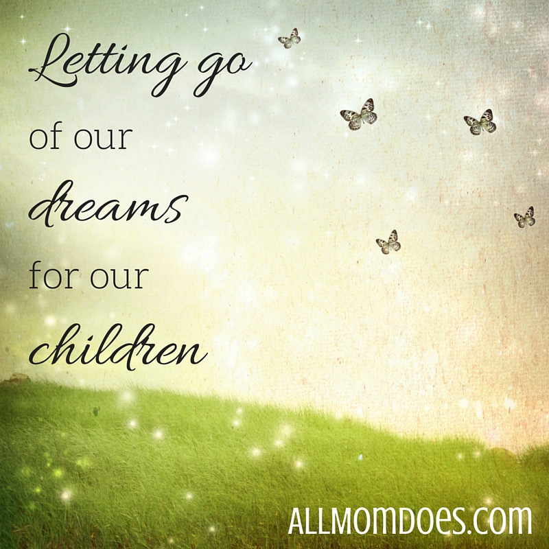 Letting Go of our Dreams for our Children