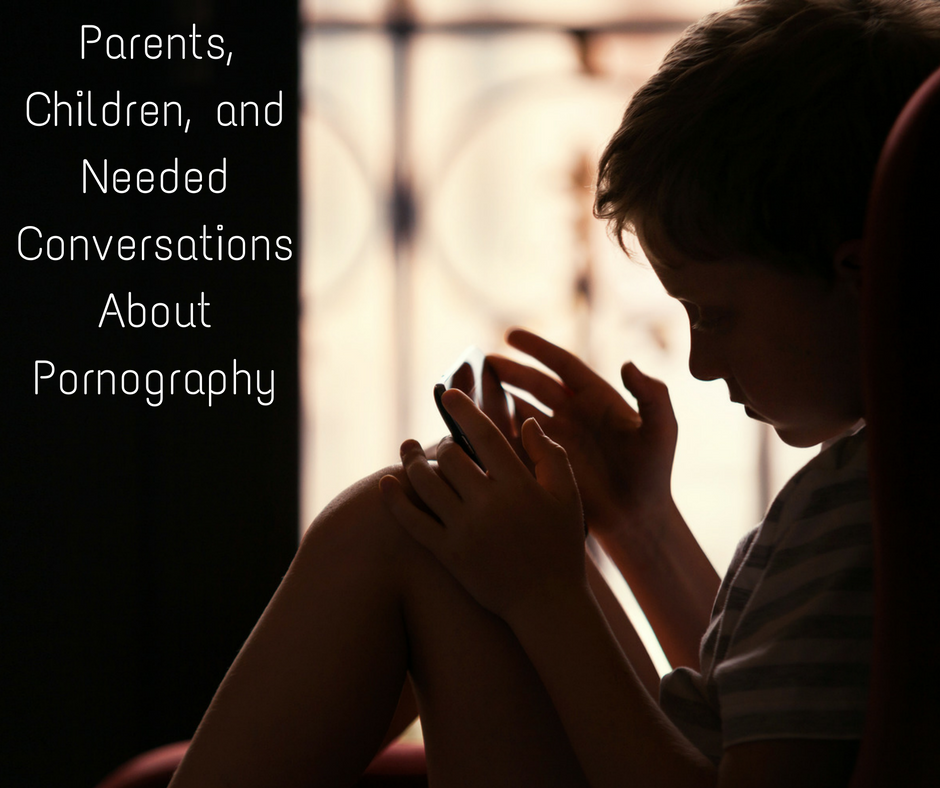 Parents, Children, and Needed Conversations About Pornography