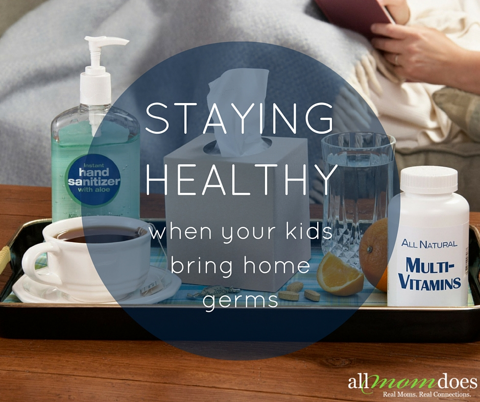 Staying Healthy When Your Kids Bring Home Germs