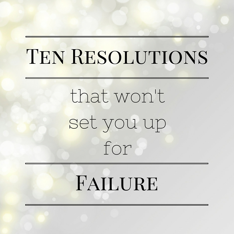 Top Ten Tuesday:  Resolutions That Won't Set You Up For Failure