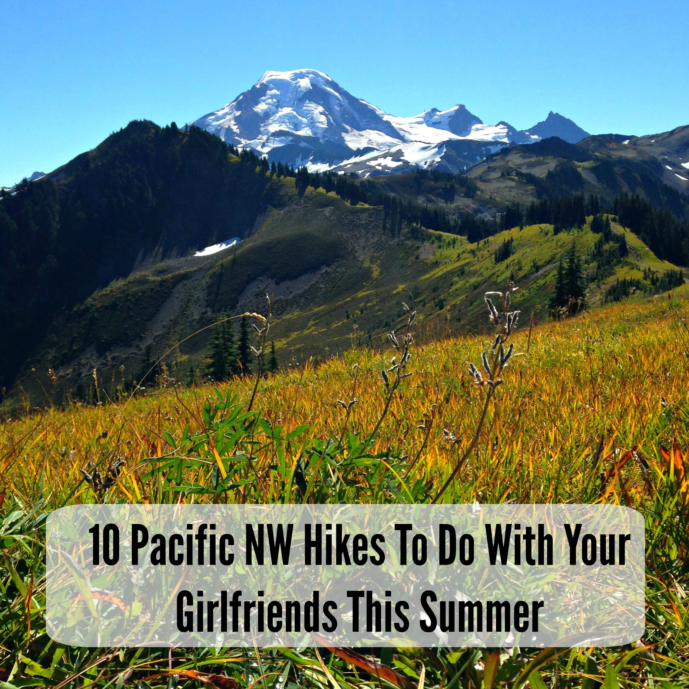 Ten Pacific Northwest Hikes to Do With Your Girlfriends This Summer