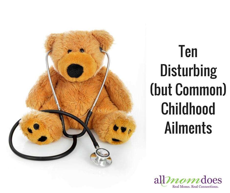 10 Disturbing (but Common) Childhood Ailments