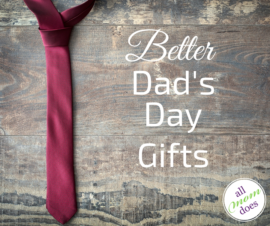Better Dad's Day Gifts