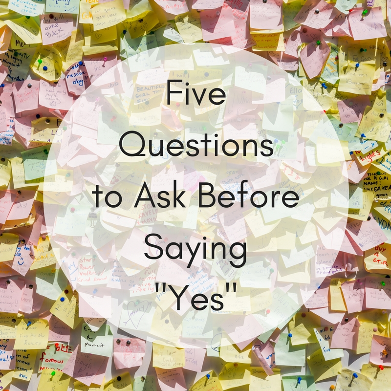 Five Questions to Ask Before Saying 'Yes'