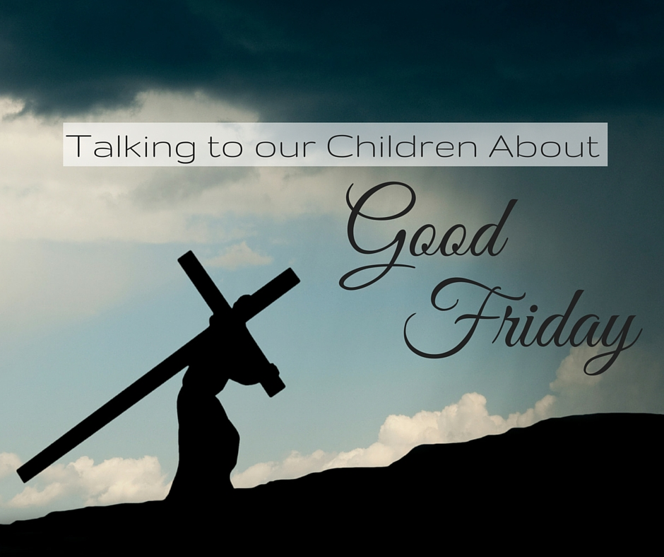 Talking to Our Children about Good Friday