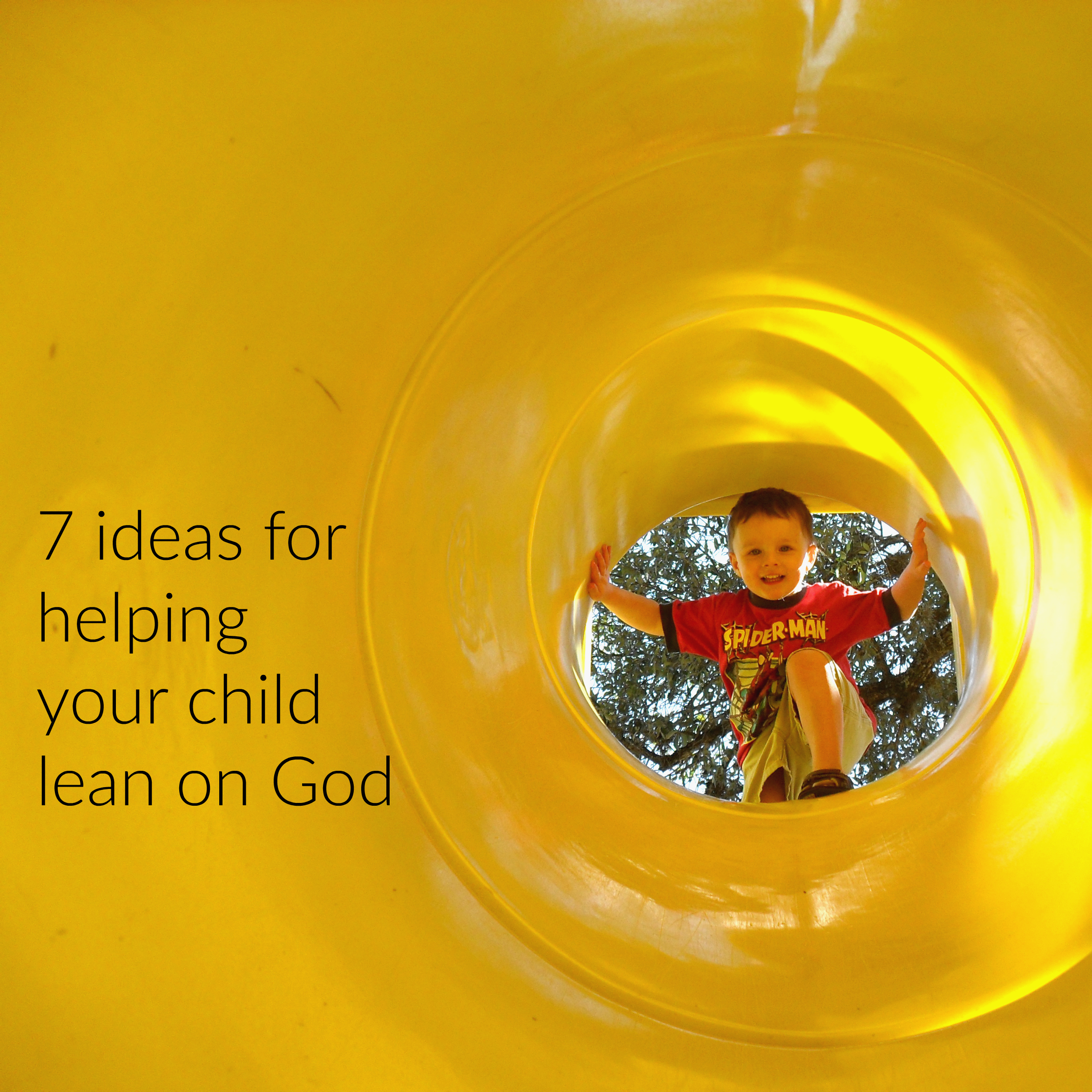 7 Ideas for Helping Your Child Lean on God