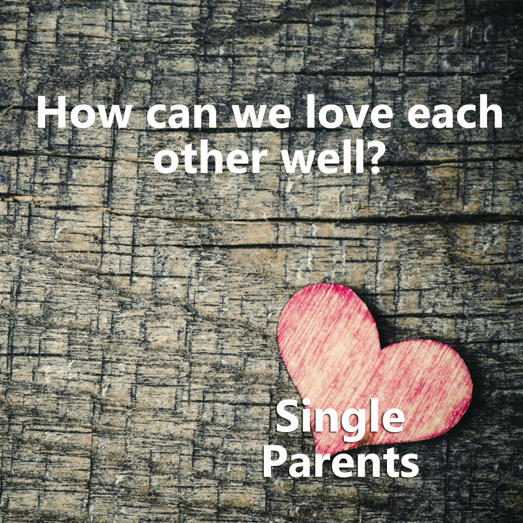 Loving Single Parents Well
