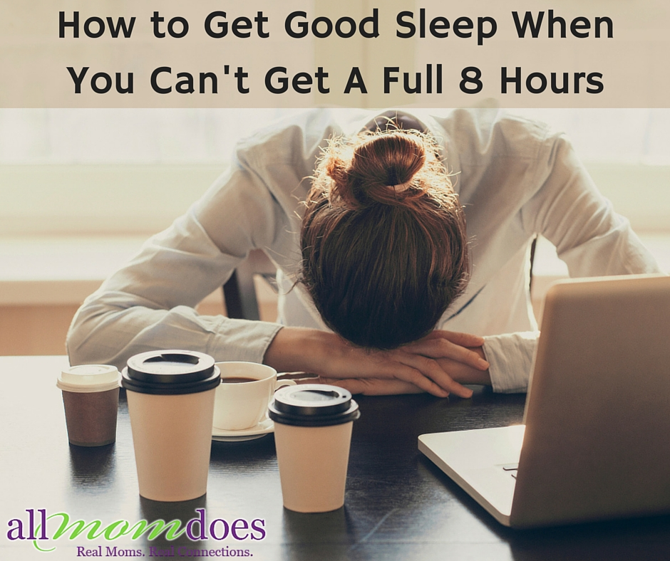 How to Get Good Sleep When You Can't Get A Full 8 Hours