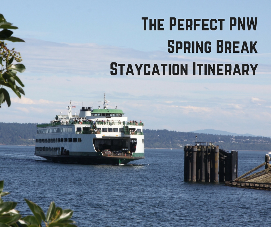 We've Got Your PNW Spring Break Staycation Itinerary Right Here