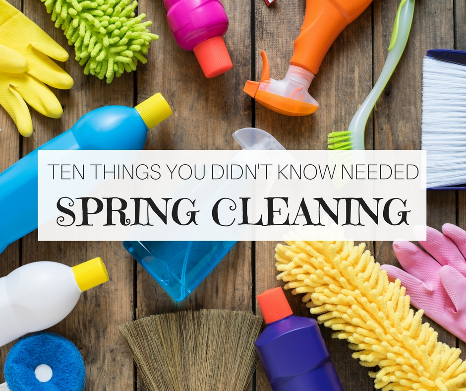 Ten Things You Didn't Know Needed Spring Cleaning