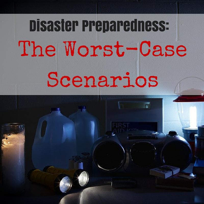 Disaster Preparedness:  The Worst-Case Scenarios