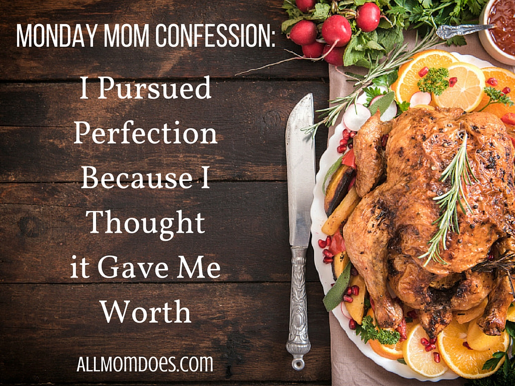 Monday Mom Confession:  I Pursued Perfection Because I Thought it Gave Me Worth