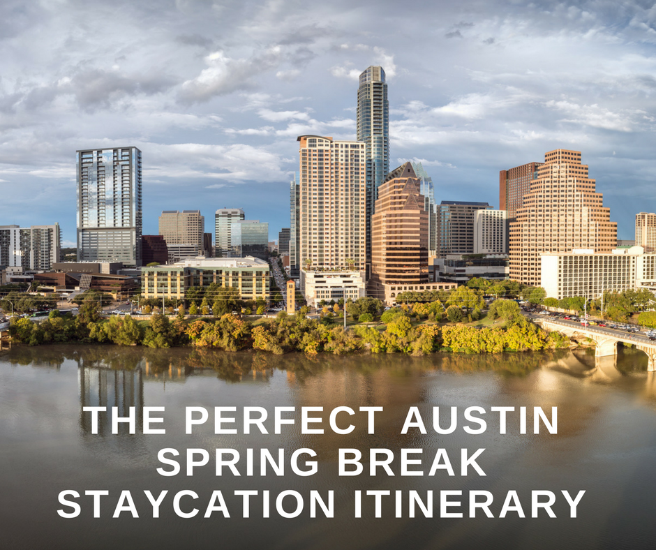 We've Got Your Austin Spring Break Staycation Itinerary Right Here