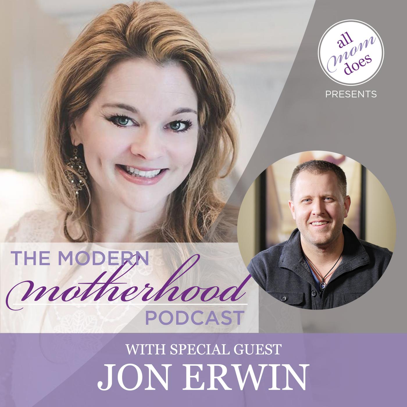 The Modern Motherhood Podcast #9: Jon Erwin
