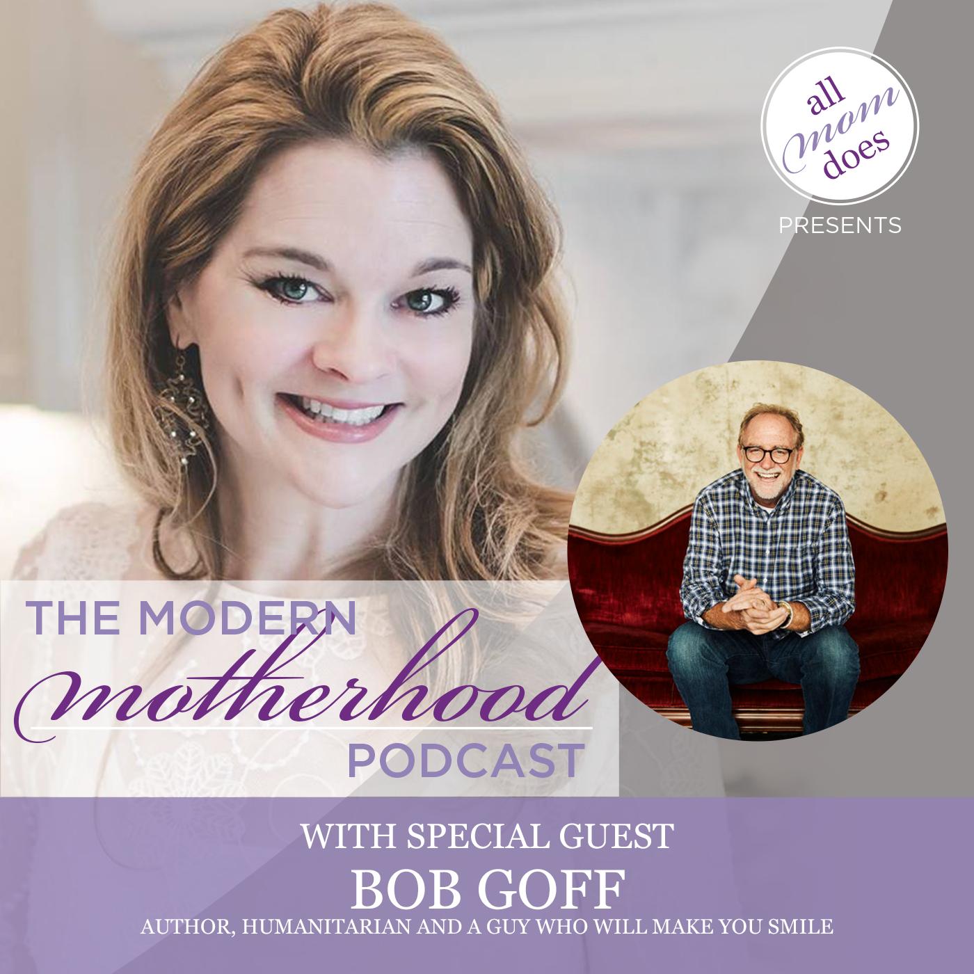 Modern Motherhood Podcast #15: Bob Goff