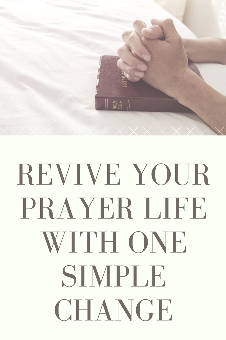Revive your prayer life with one simple change. #prayer #christianity #faith
