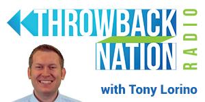 Throwback Nation Radio with Tony Lorino