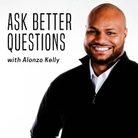 Ask Better Questions with Alonzo Kelly Podcast