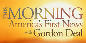This Morning, America's First News, with Gord