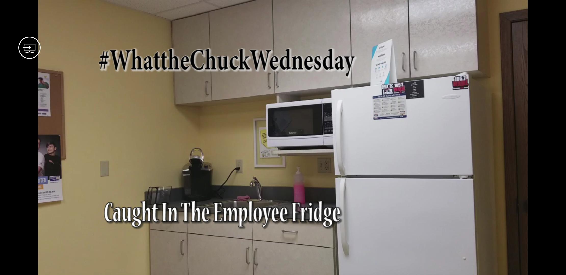 #WhattheChuckWednesday - Caught In The Employee Fridge