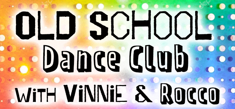 Old School Dance Club with Vinnie and Rocco