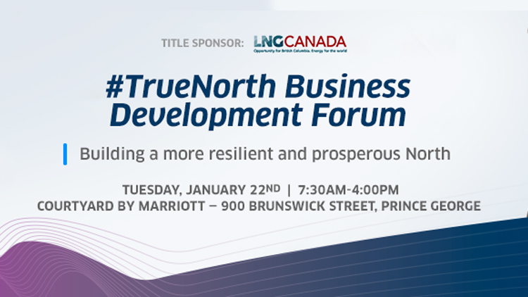 Prince George Chamber of Commerce True North Business Development Forum