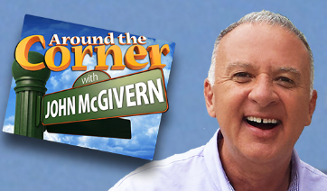 Around The Corner with John McGivern to Air Tomorrow