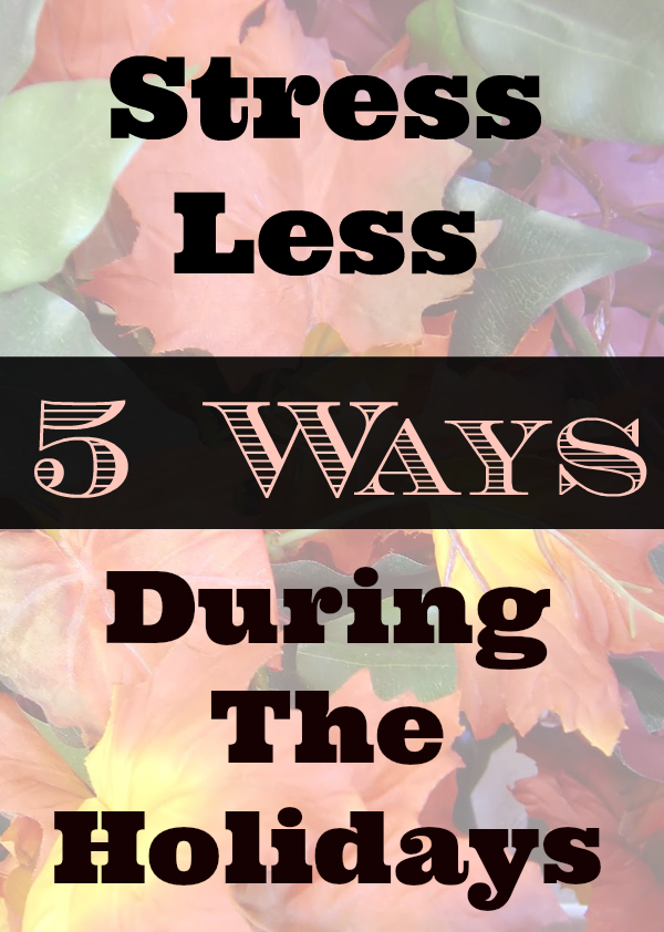 5 Ways to Stress Less This Holiday Season