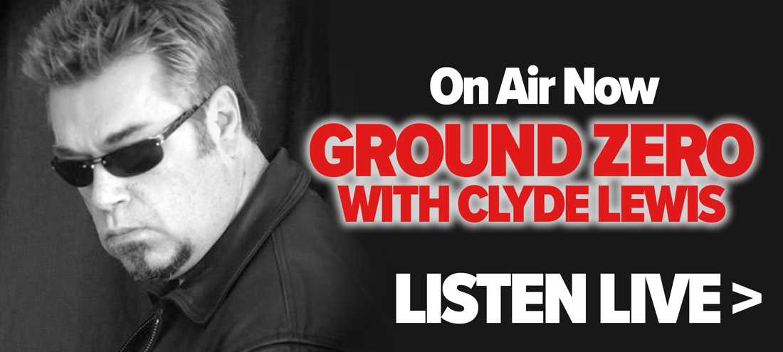 Ground Zero w/ Clyde Lewis