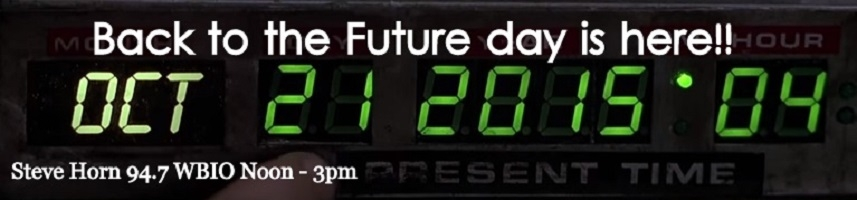 Join Steve Horn Noon til 3pm on 94.7 WBIO It's Back to the Future Day !!