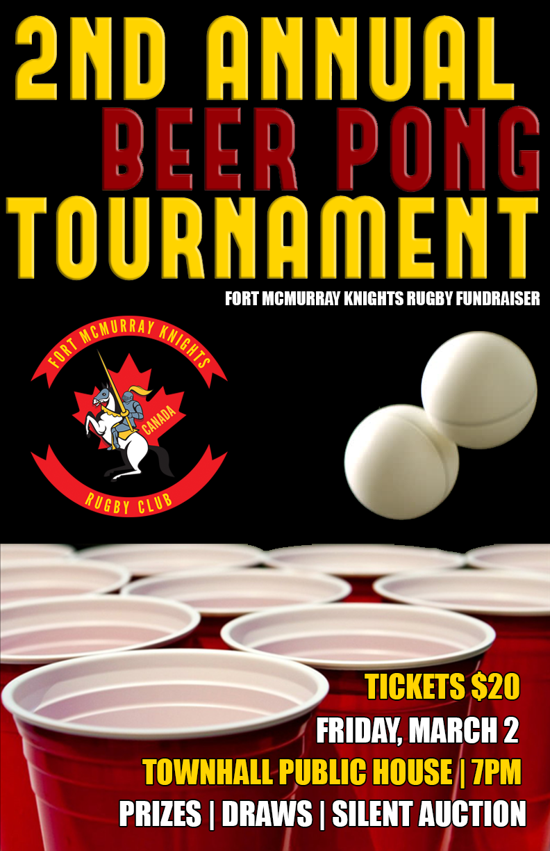 The Fort McMurray Knights Rugby Teams Will Be Hosting Their 2nd Annual Beer Pong Tournament At Town Hall Public House You Can Purchase 20 Tickets From One