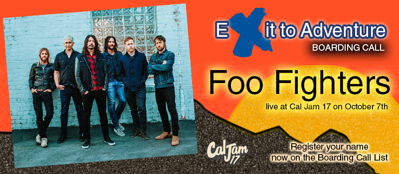 Exit to Adventure- Foo Fighters at Cal Jam 17!