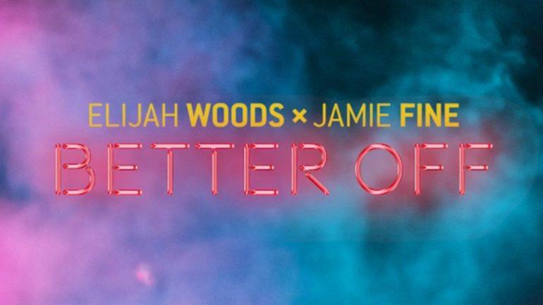 NEW MUSIC: Elijah Woods x Jamie Fine - Better Off