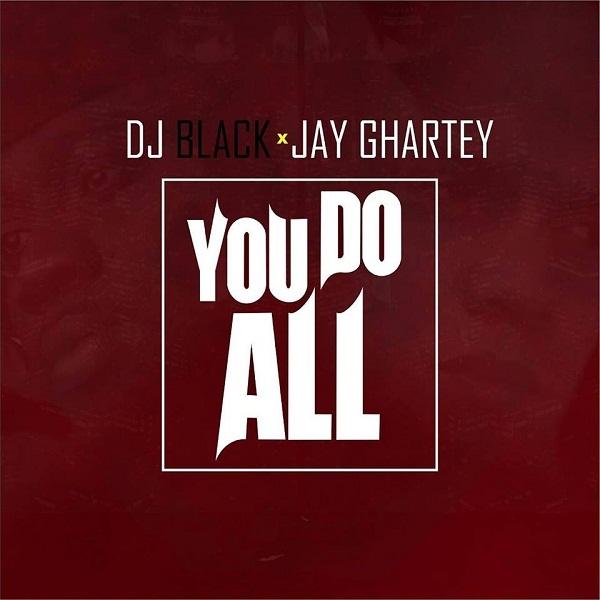 "LISTEN UP: Jay Ghartey drops new single ""You Do All"""